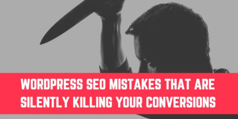 WordPress SEO Mistakes that are Killing Your Conversions