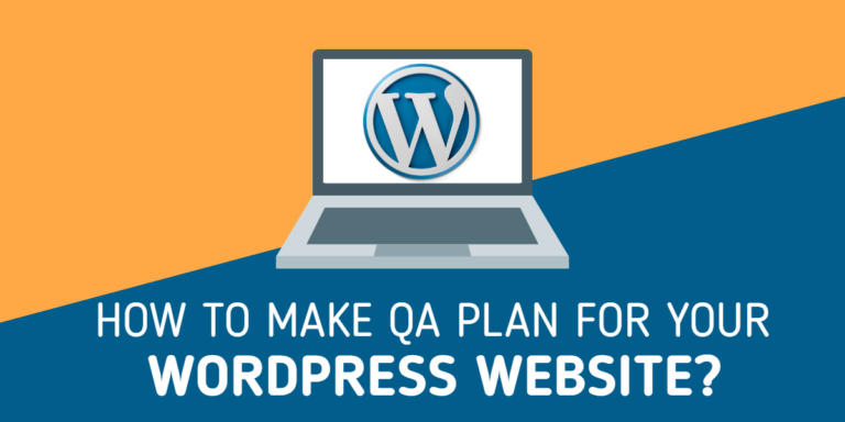 Best Ways To Make QA Plan For Your WordPress Website