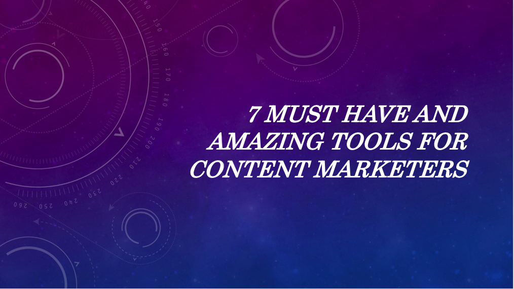 7 Must-Have And Amazing Tools For Content Marketers